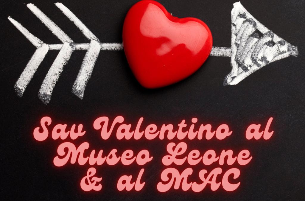 San Valentino al Museo Leone… e al MAC!